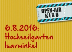 06.08.2016: Open-Air Kino im Hochseilgarten Isarwinkel